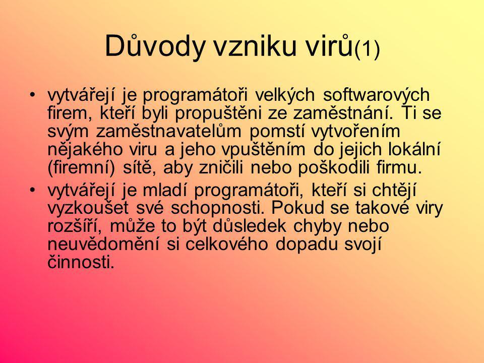 Důvody vzniku virů (1) vytvářejí je programátoři velkých softwarových firem, kteří byli propuštěni ze zaměstnání.