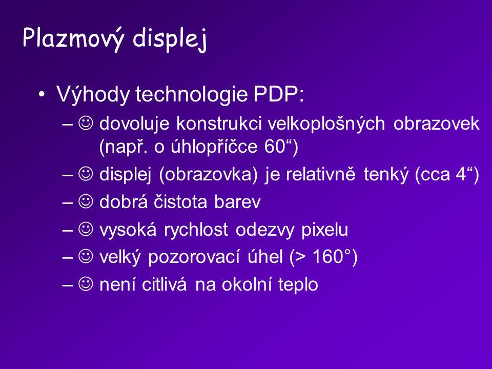 """Výhody technologie PDP: – dovoluje konstrukci velkoplošných obrazovek (např. o úhlopříčce 60"""") – displej (obrazovka) je relativně tenký (cca 4"""") – dob"""