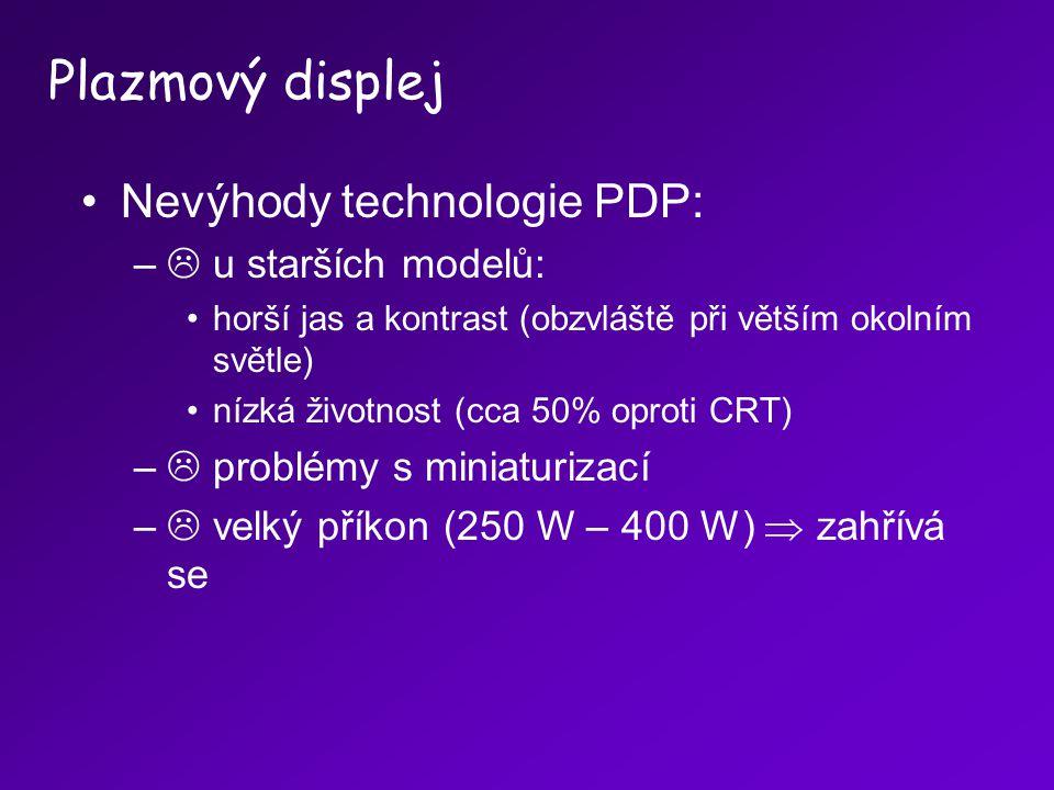 Nevýhody technologie PDP: –  u starších modelů: horší jas a kontrast (obzvláště při větším okolním světle) nízká životnost (cca 50% oproti CRT) –  p
