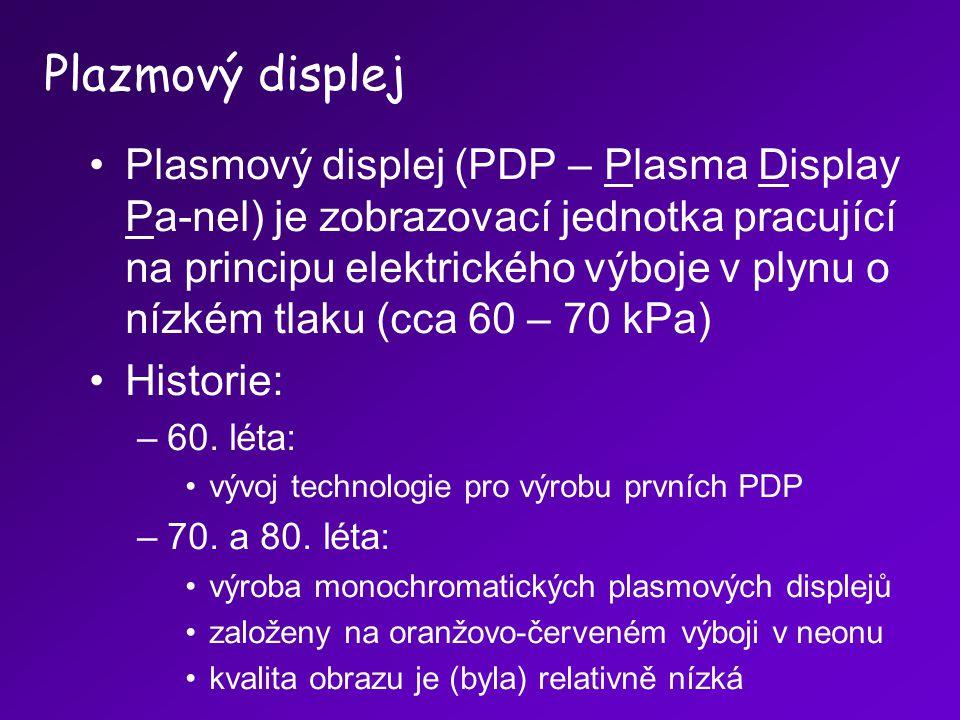Plasmový displej (PDP – Plasma Display Pa-nel) je zobrazovací jednotka pracující na principu elektrického výboje v plynu o nízkém tlaku (cca 60 – 70 k