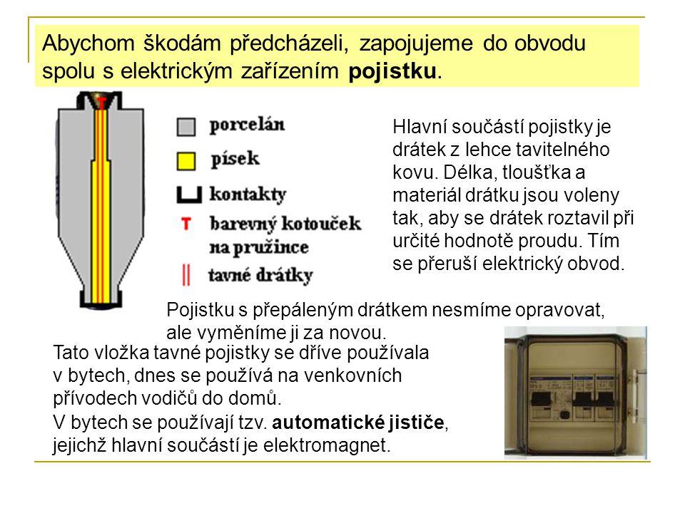 Abychom škodám předcházeli, zapojujeme do obvodu spolu s elektrickým zařízením pojistku.