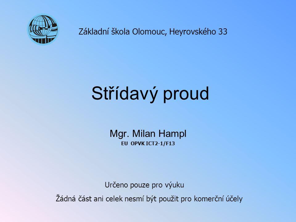 Střídavý proud Mgr. Milan Hampl EU OPVK ICT2-1/F13 Základní škola Olomouc, Heyrovského 33 Určeno pouze pro výuku Žádná část ani celek nesmí být použit