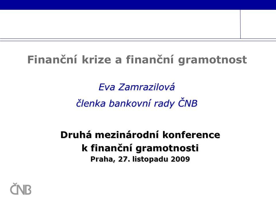Druhá mezinárodní konference k finanční gramotnosti Praha, 27. listopadu 2009 Eva Zamrazilová členka bankovní rady ČNB Finanční krize a finanční gramo