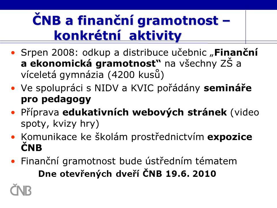 """ČNB a finanční gramotnost – konkrétní aktivity Srpen 2008: odkup a distribuce učebnic """"Finanční a ekonomická gramotnost"""" na všechny ZŠ a víceletá gymn"""