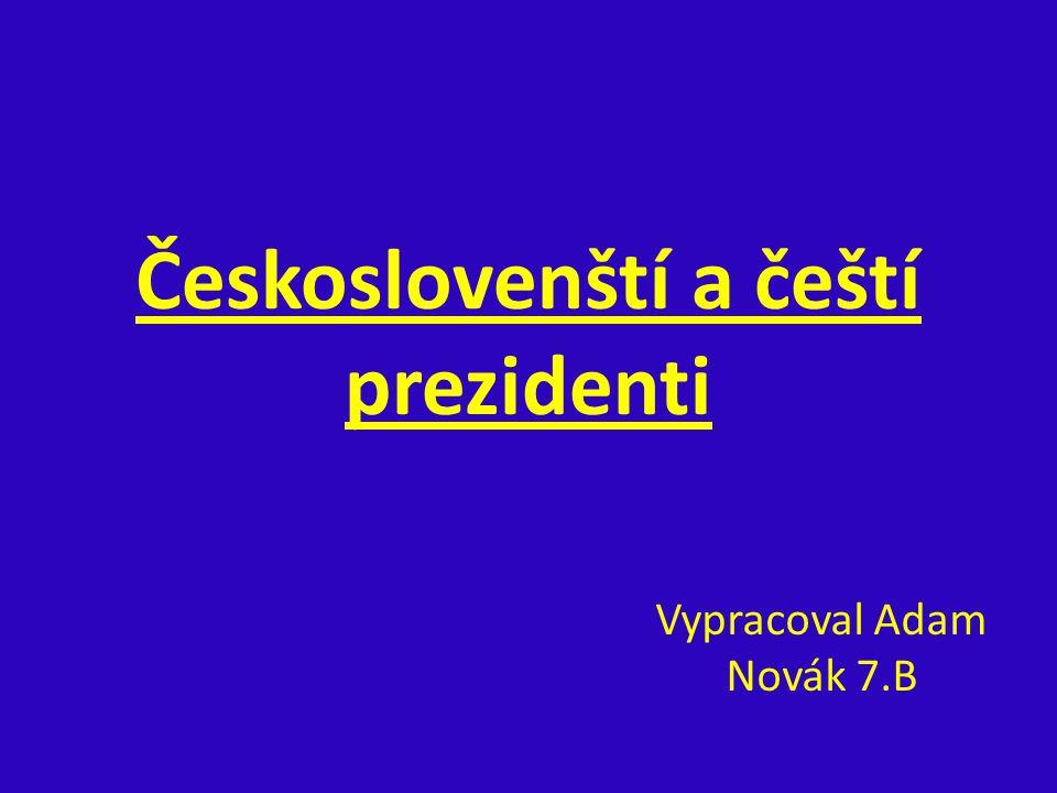 Českoslovenští a čeští prezidenti Vypracoval Adam Novák 7.B