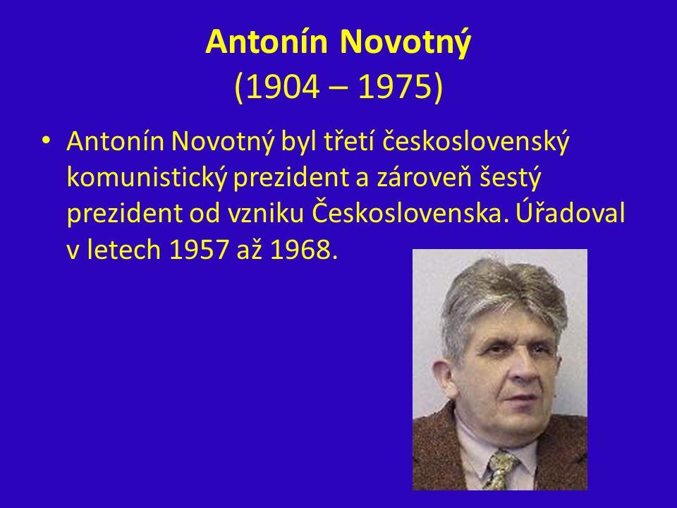 Antonín Novotný (1904 – 1975) Antonín Novotný byl třetí československý komunistický prezident a zároveň šestý prezident od vzniku Československa. Úřad