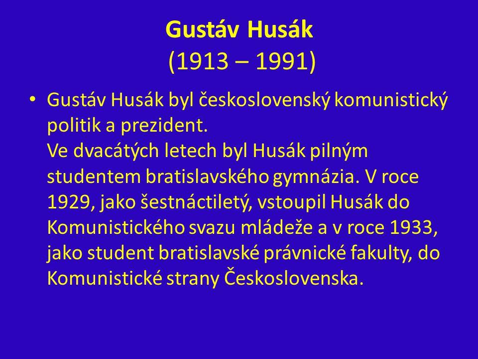 Gustáv Husák (1913 – 1991) Gustáv Husák byl československý komunistický politik a prezident. Ve dvacátých letech byl Husák pilným studentem bratislavs