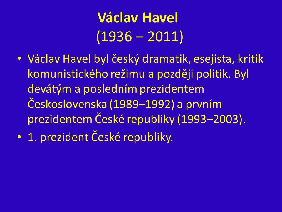 Václav Havel (1936 – 2011) Václav Havel byl český dramatik, esejista, kritik komunistického režimu a později politik. Byl devátým a posledním preziden