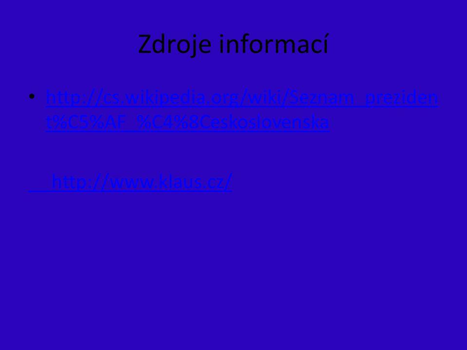 Zdroje informací http://cs.wikipedia.org/wiki/Seznam_preziden t%C5%AF_%C4%8Ceskoslovenska http://cs.wikipedia.org/wiki/Seznam_preziden t%C5%AF_%C4%8Ce