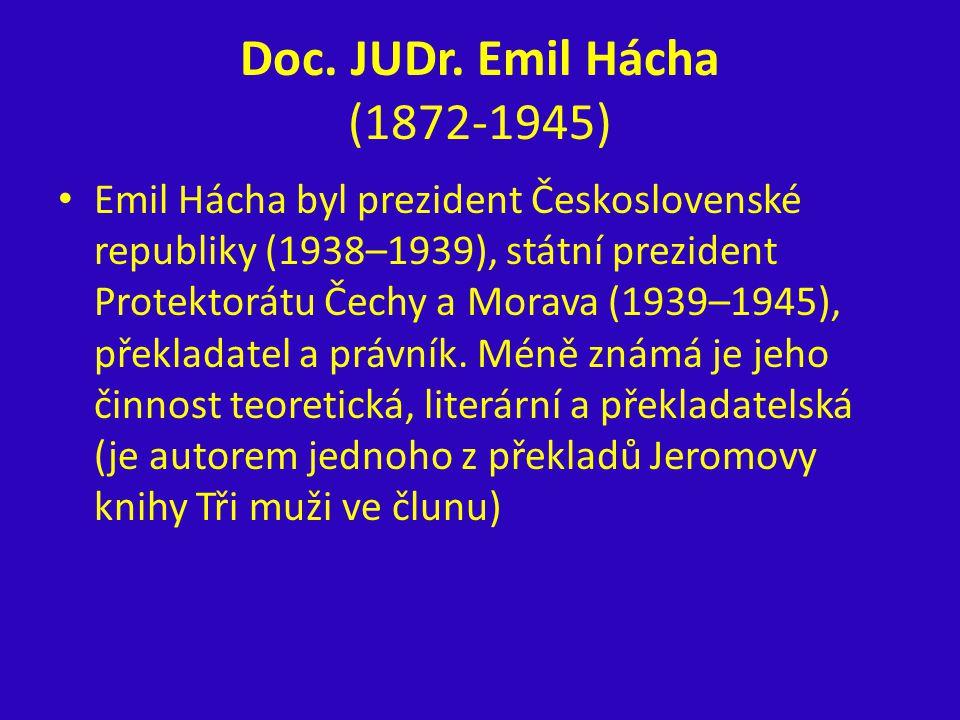 Doc. JUDr. Emil Hácha (1872-1945) Emil Hácha byl prezident Československé republiky (1938–1939), státní prezident Protektorátu Čechy a Morava (1939–19