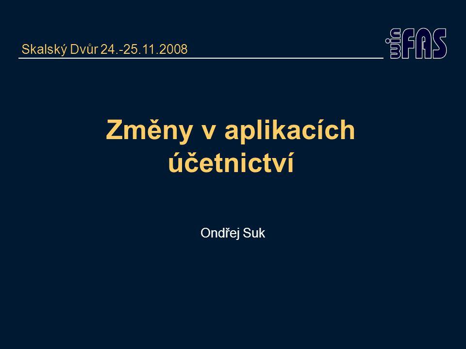 Změny v aplikacích účetnictví Ondřej Suk Skalský Dvůr 24.-25.11.2008