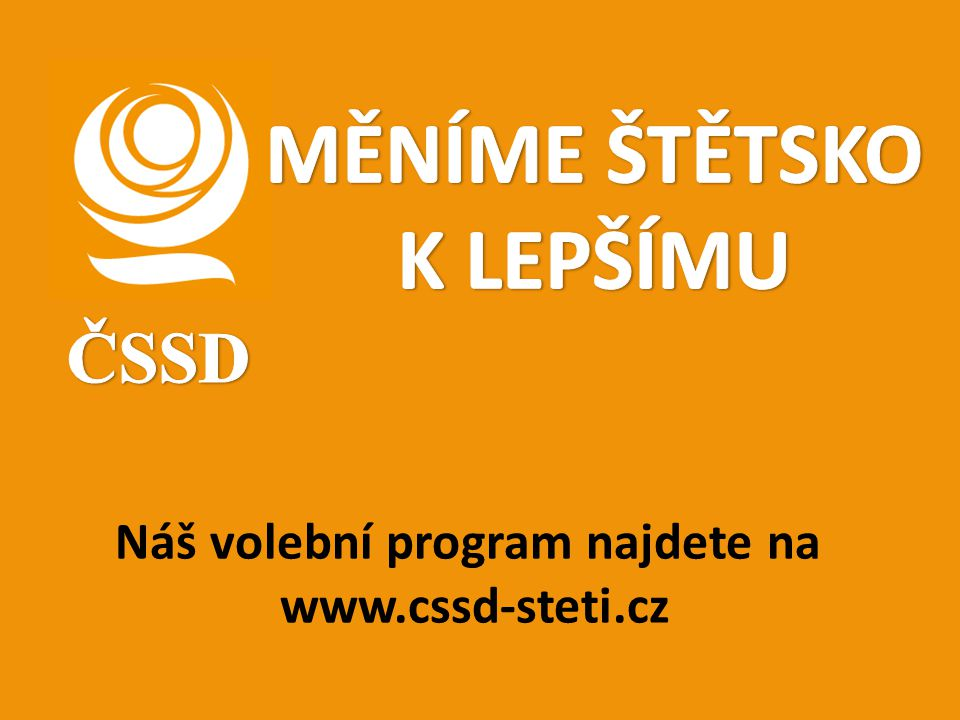 Náš volební program najdete na www.cssd-steti.cz
