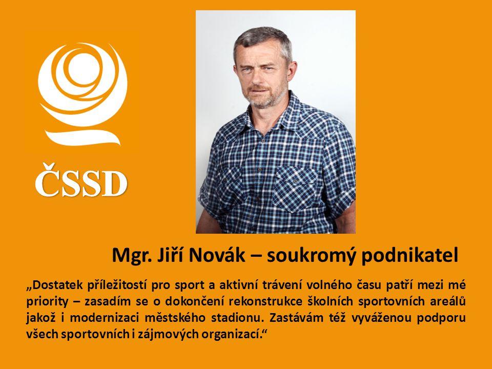 """Mgr. Jiří Novák – soukromý podnikatel """"Dostatek příležitostí pro sport a aktivní trávení volného času patří mezi mé priority – zasadím se o dokončení"""