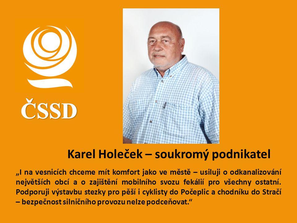 """Karel Holeček – soukromý podnikatel """"I na vesnicích chceme mít komfort jako ve městě – usiluji o odkanalizování největších obcí a o zajištění mobilníh"""