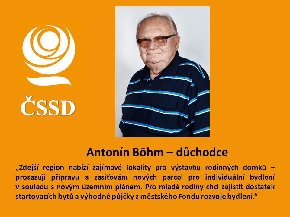 """Antonín Böhm – důchodce """"Zdejší region nabízí zajímavé lokality pro výstavbu rodinných domků – prosazuji přípravu a zasíťování nových parcel pro indiv"""