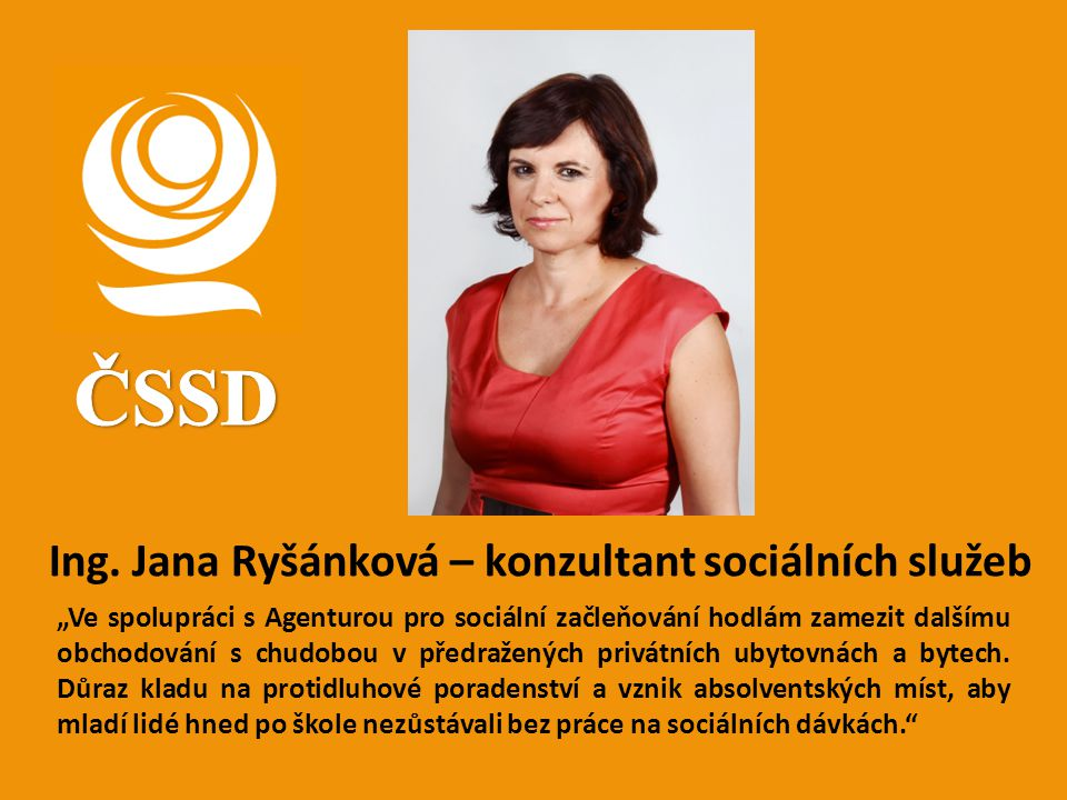"""Ing. Jana Ryšánková – konzultant sociálních služeb """"Ve spolupráci s Agenturou pro sociální začleňování hodlám zamezit dalšímu obchodování s chudobou v"""