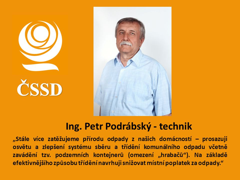 """Ing. Petr Podrábský - technik """"Stále více zatěžujeme přírodu odpady z našich domácností – prosazuji osvětu a zlepšení systému sběru a třídění komunáln"""