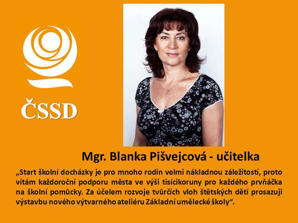 """Mgr. Blanka Pišvejcová - učitelka """"Start školní docházky je pro mnoho rodin velmi nákladnou záležitostí, proto vítám každoroční podporu města ve výši"""