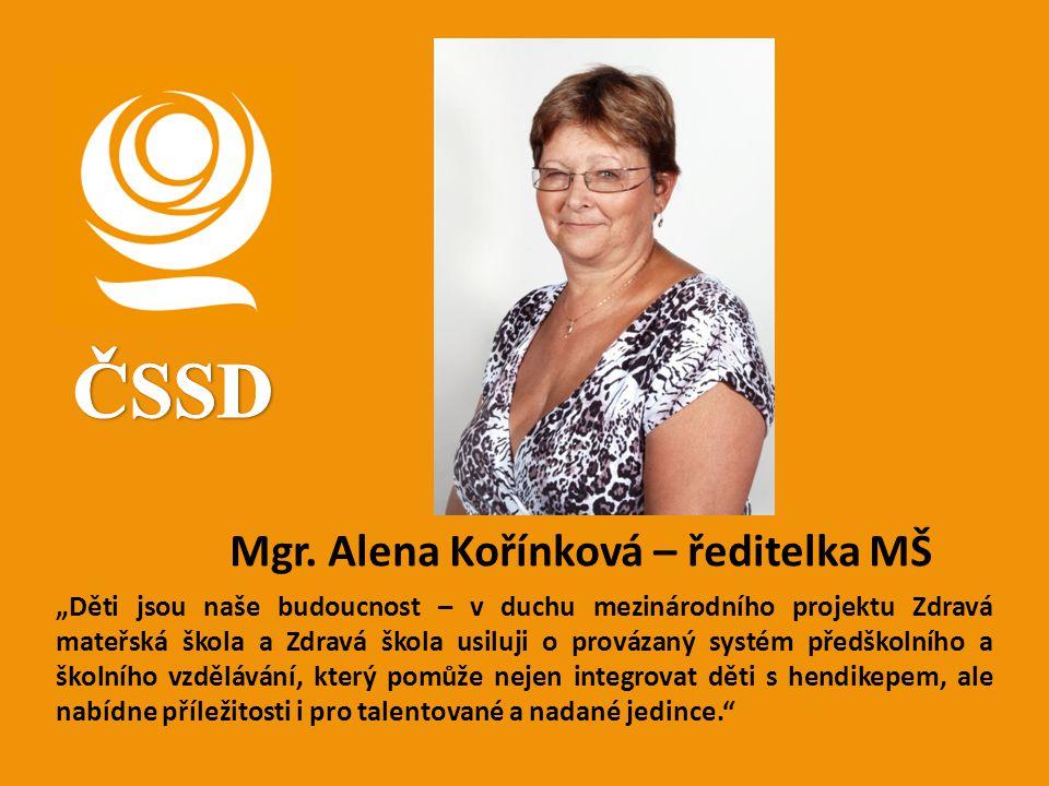 """Mgr. Alena Kořínková – ředitelka MŠ """"Děti jsou naše budoucnost – v duchu mezinárodního projektu Zdravá mateřská škola a Zdravá škola usiluji o prováza"""