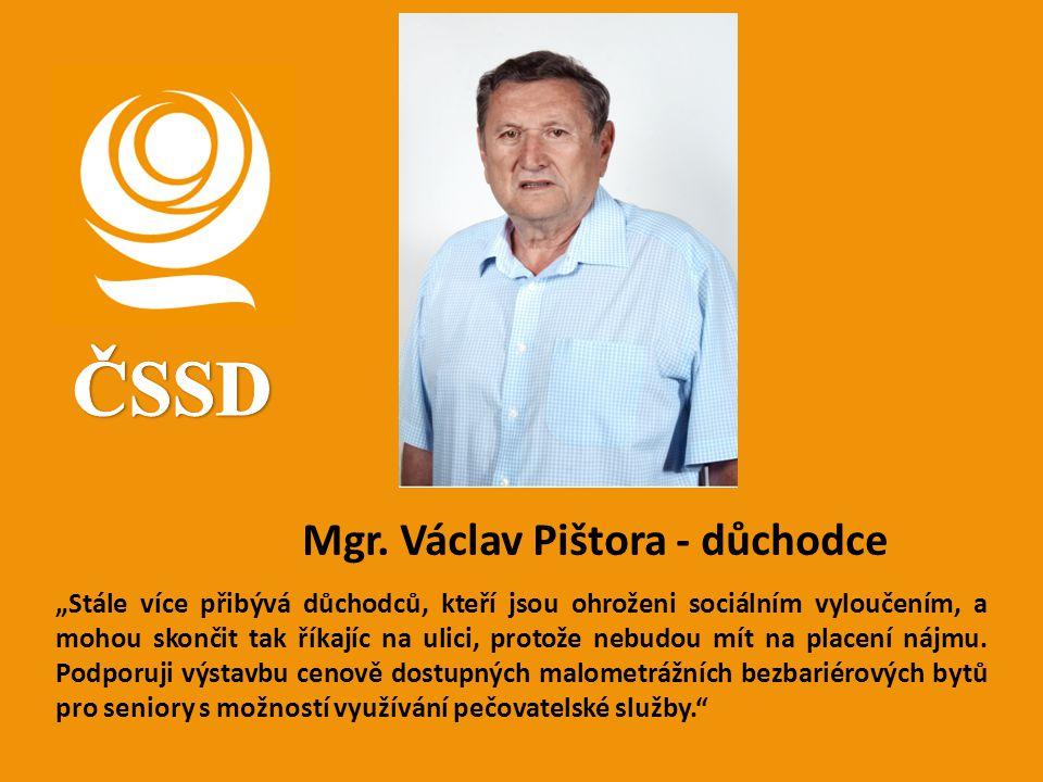 """Mgr. Václav Pištora - důchodce """"Stále více přibývá důchodců, kteří jsou ohroženi sociálním vyloučením, a mohou skončit tak říkajíc na ulici, protože n"""