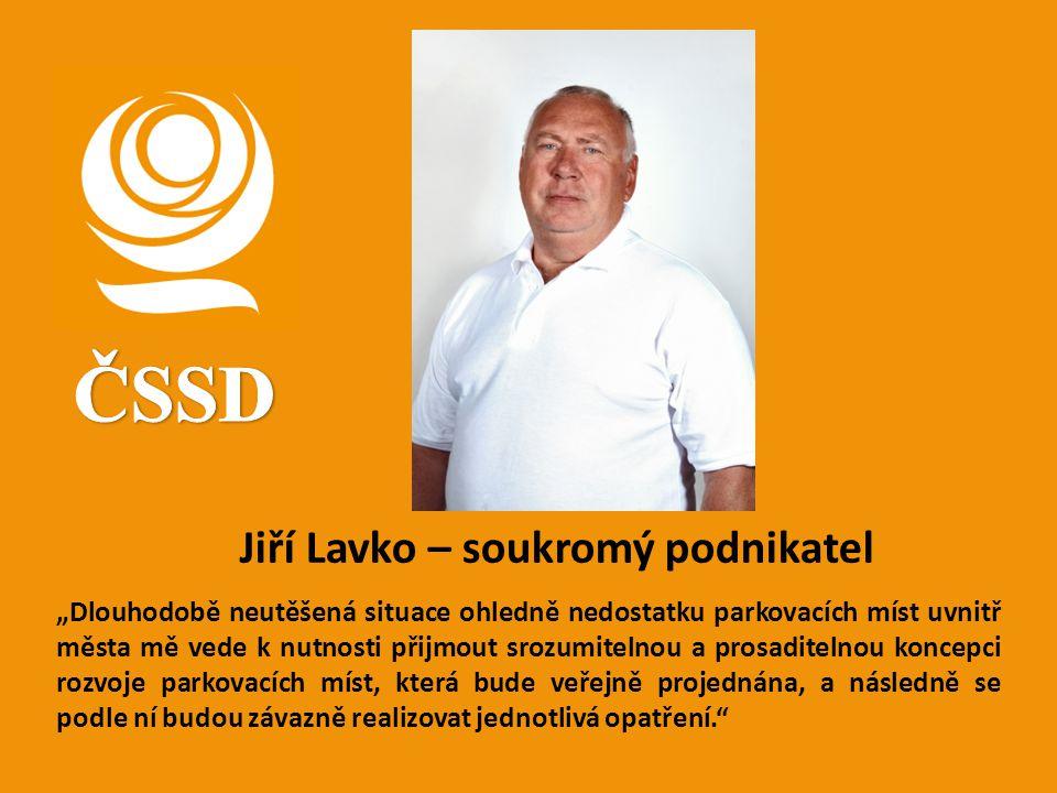 """Jiří Lavko – soukromý podnikatel """"Dlouhodobě neutěšená situace ohledně nedostatku parkovacích míst uvnitř města mě vede k nutnosti přijmout srozumitel"""
