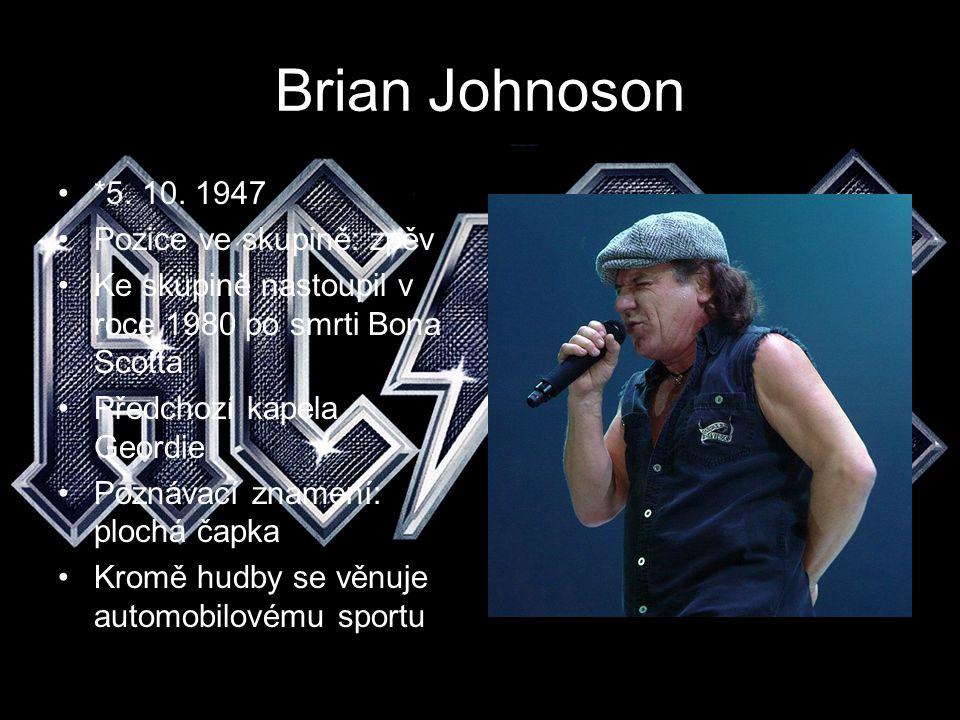 Brian Johnoson *5. 10. 1947 Pozice ve skupině: zpěv Ke skupině nastoupil v roce 1980 po smrti Bona Scotta Předchozí kapela Geordie Poznávací znamení: