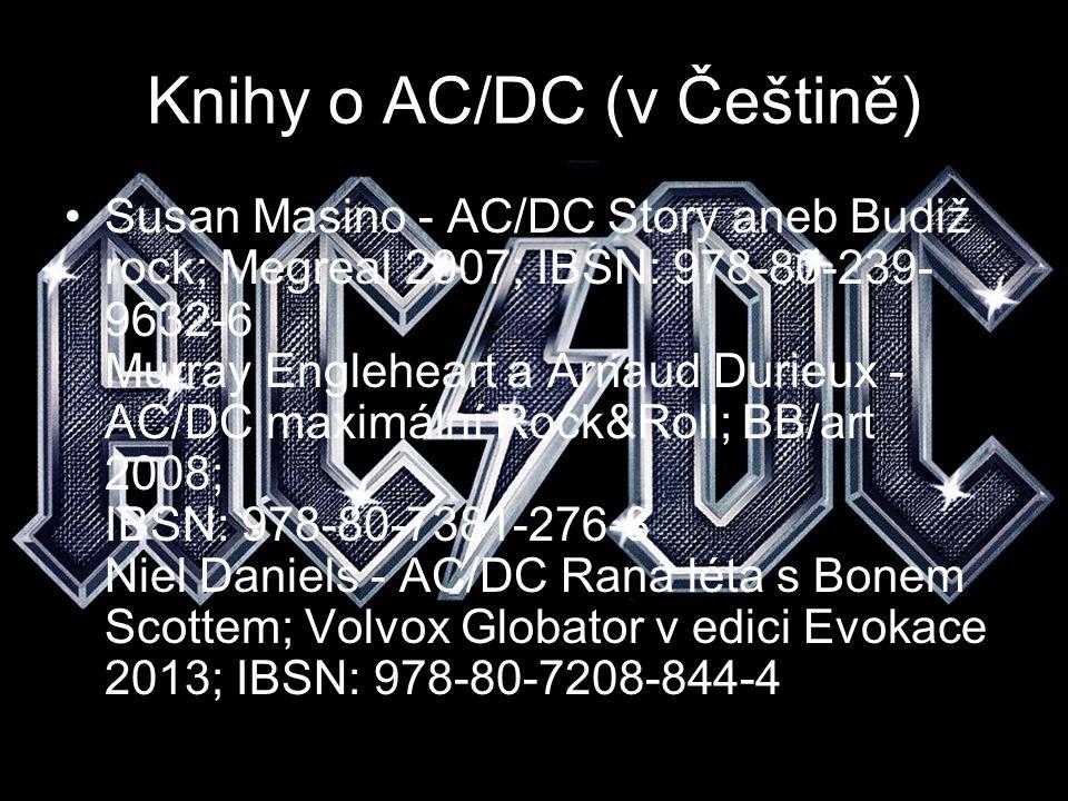 Knihy o AC/DC (v Češtině) Susan Masino - AC/DC Story aneb Budiž rock; Megreal 2007; IBSN: 978-80-239- 9632-6 Murray Engleheart a Arnaud Durieux - AC/D