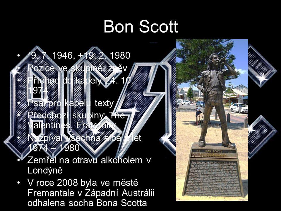 Bon Scott *9. 7. 1946, +19. 2. 1980 Pozice ve skupině: zpěv Příchod do kapely 24. 10. 1974 Psal pro kapelu texty Předchozí skupiny: The Valentines, Fr