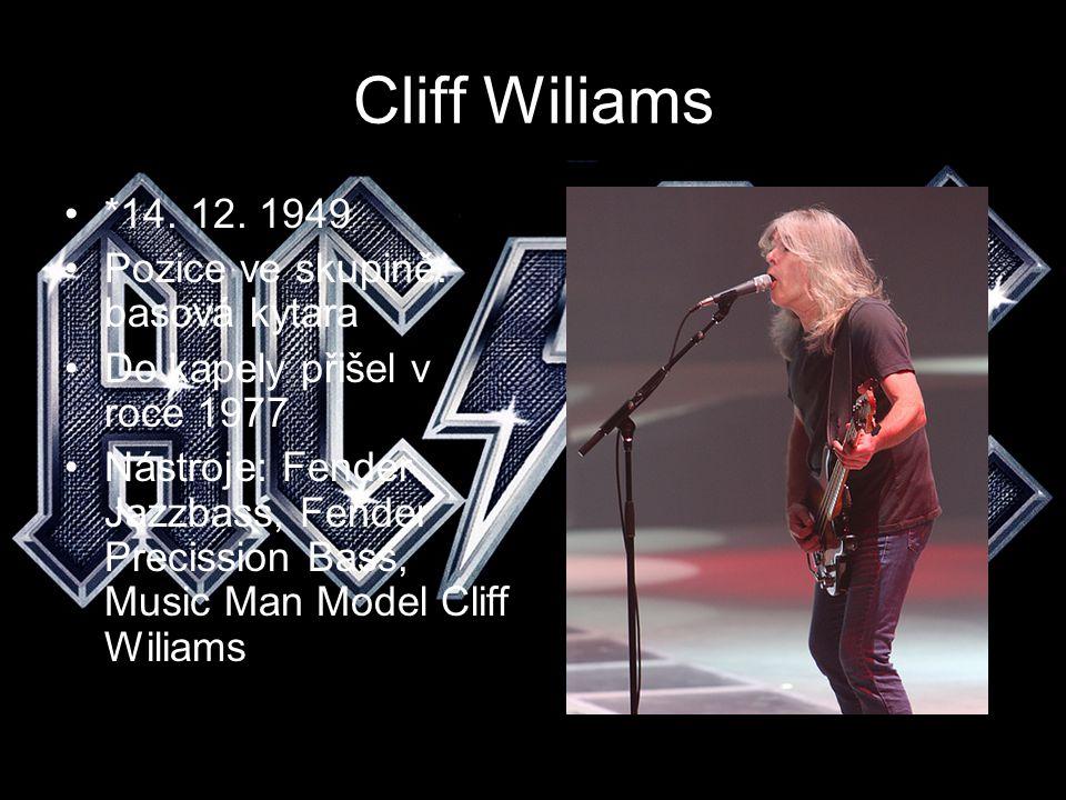Cliff Wiliams *14. 12. 1949 Pozice ve skupině: basová kytara Do kapely přišel v roce 1977 Nástroje: Fender Jazzbass, Fender Precission Bass, Music Man