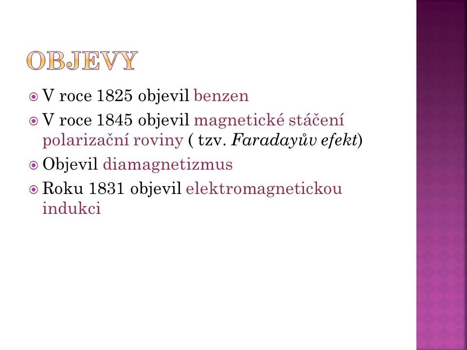  V roce 1825 objevil benzen  V roce 1845 objevil magnetické stáčení polarizační roviny ( tzv.