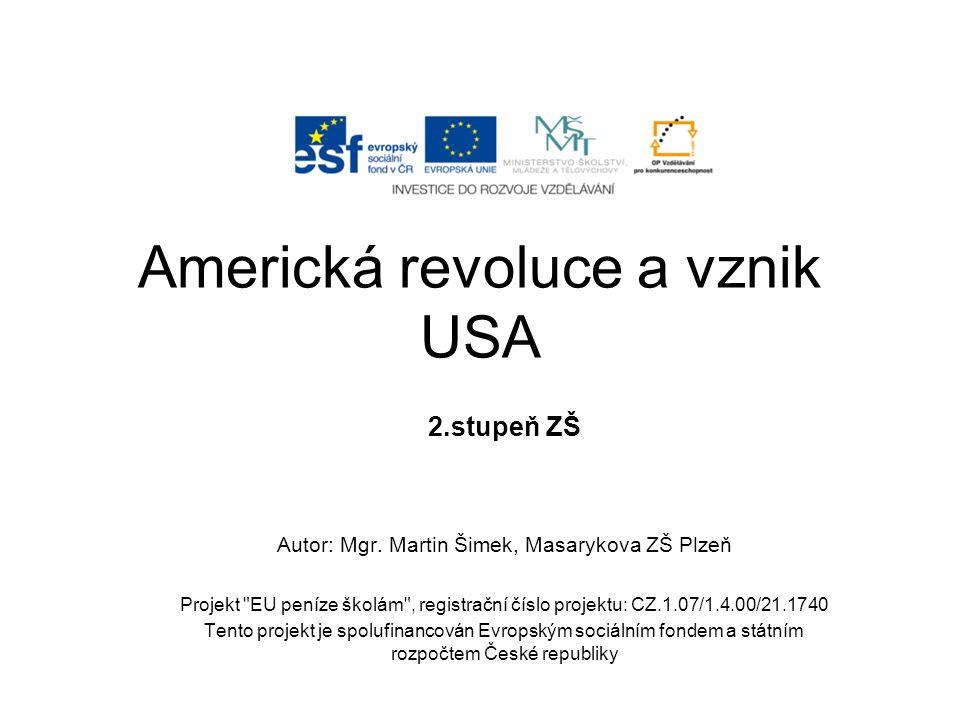 Americká revoluce a vznik USA 2.stupeň ZŠ Autor: Mgr. Martin Šimek, Masarykova ZŠ Plzeň Projekt