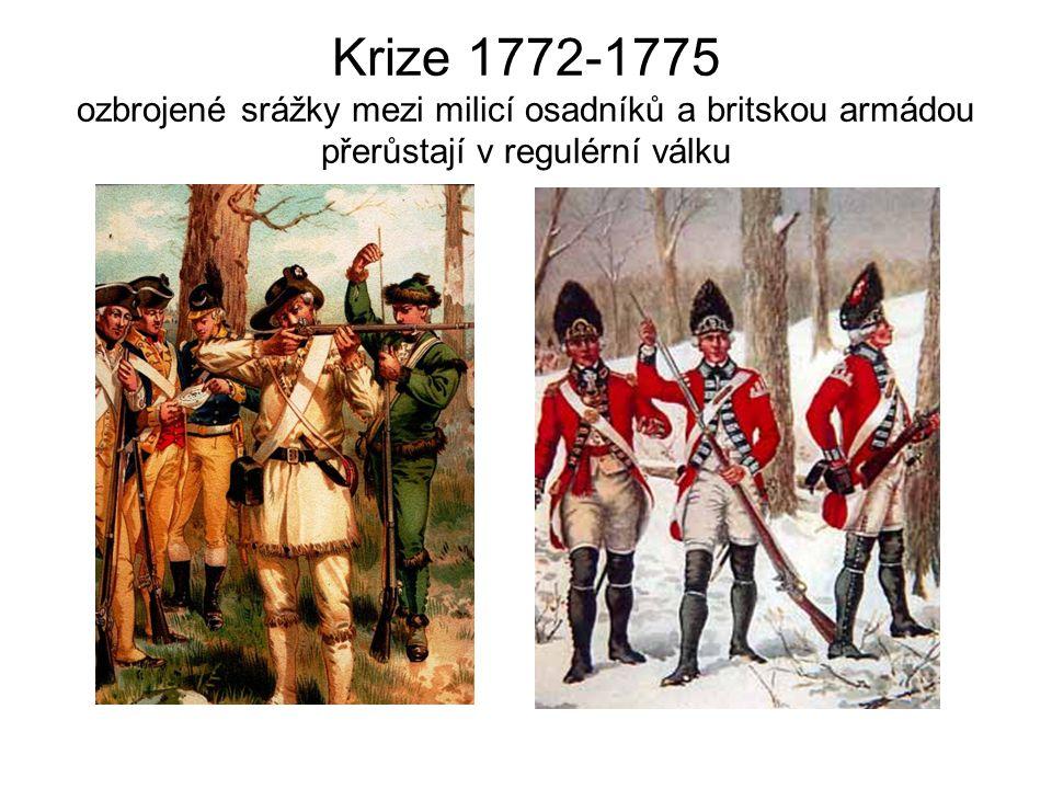 Krize 1772-1775 ozbrojené srážky mezi milicí osadníků a britskou armádou přerůstají v regulérní válku