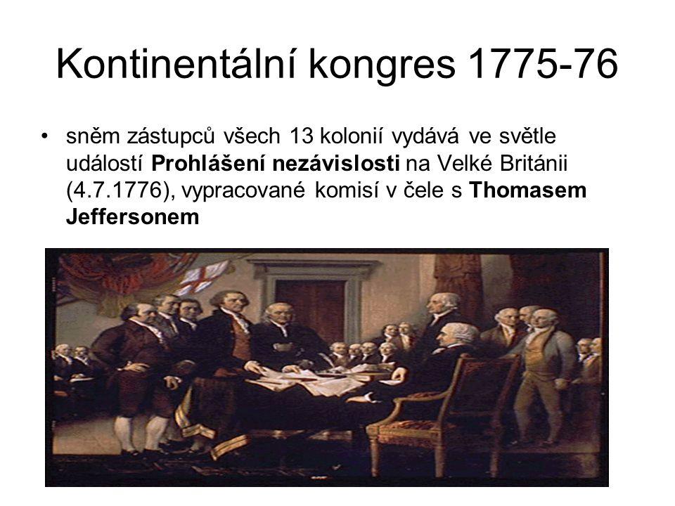 Kontinentální kongres 1775-76 sněm zástupců všech 13 kolonií vydává ve světle událostí Prohlášení nezávislosti na Velké Británii (4.7.1776), vypracova
