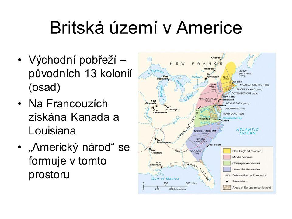 """Britská území v Americe Východní pobřeží – původních 13 kolonií (osad) Na Francouzích získána Kanada a Louisiana """"Americký národ"""" se formuje v tomto p"""