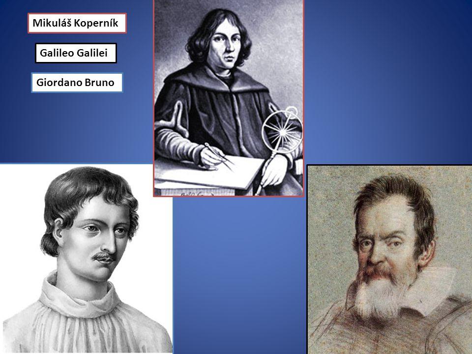 Mikuláš Koperník Giordano Bruno Galileo Galilei