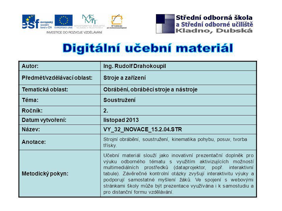Autor:Ing. Rudolf Drahokoupil Předmět/vzdělávací oblast:Stroje a zařízení Tematická oblast:Obrábění, obráběcí stroje a nástroje Téma:Soustružení Roční