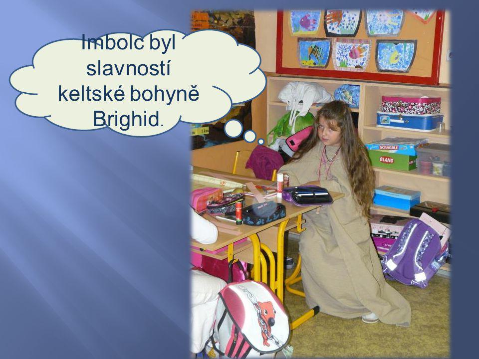Imbolc byl slavností keltské bohyně Brighid.