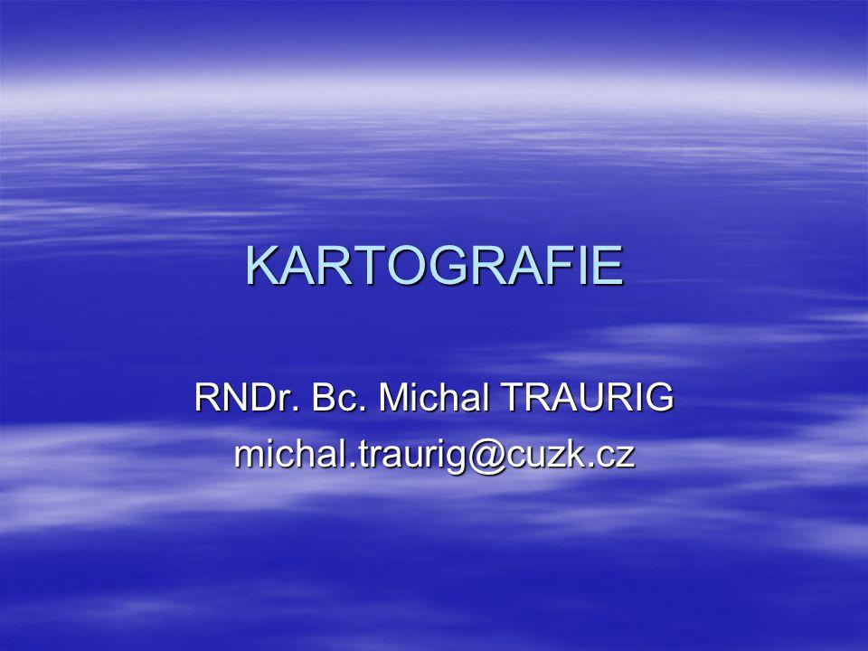 KARTOGRAFIE RNDr. Bc. Michal TRAURIG michal.traurig@cuzk.cz