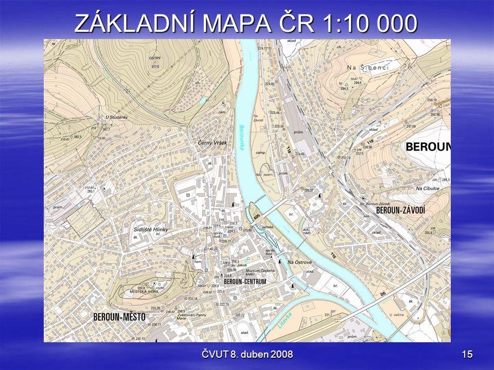 ČVUT 8. duben 200815 ZÁKLADNÍ MAPA ČR 1:10 000