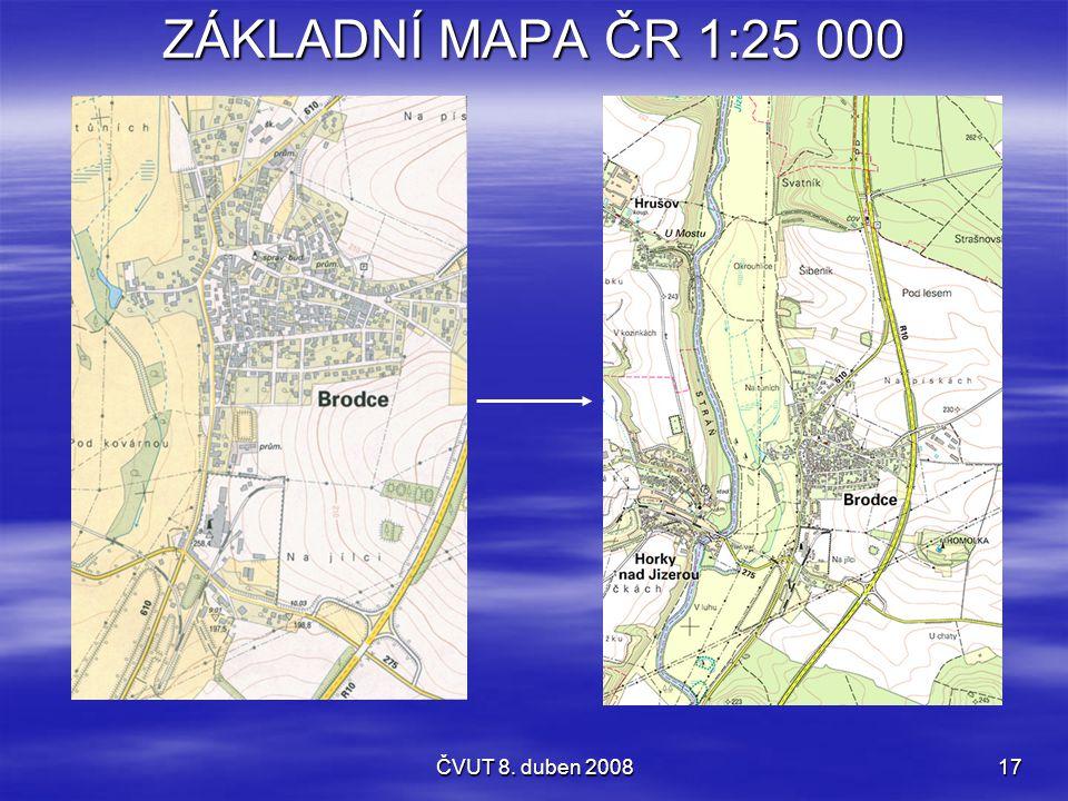 ČVUT 8. duben 200817 ZÁKLADNÍ MAPA ČR 1:25 000