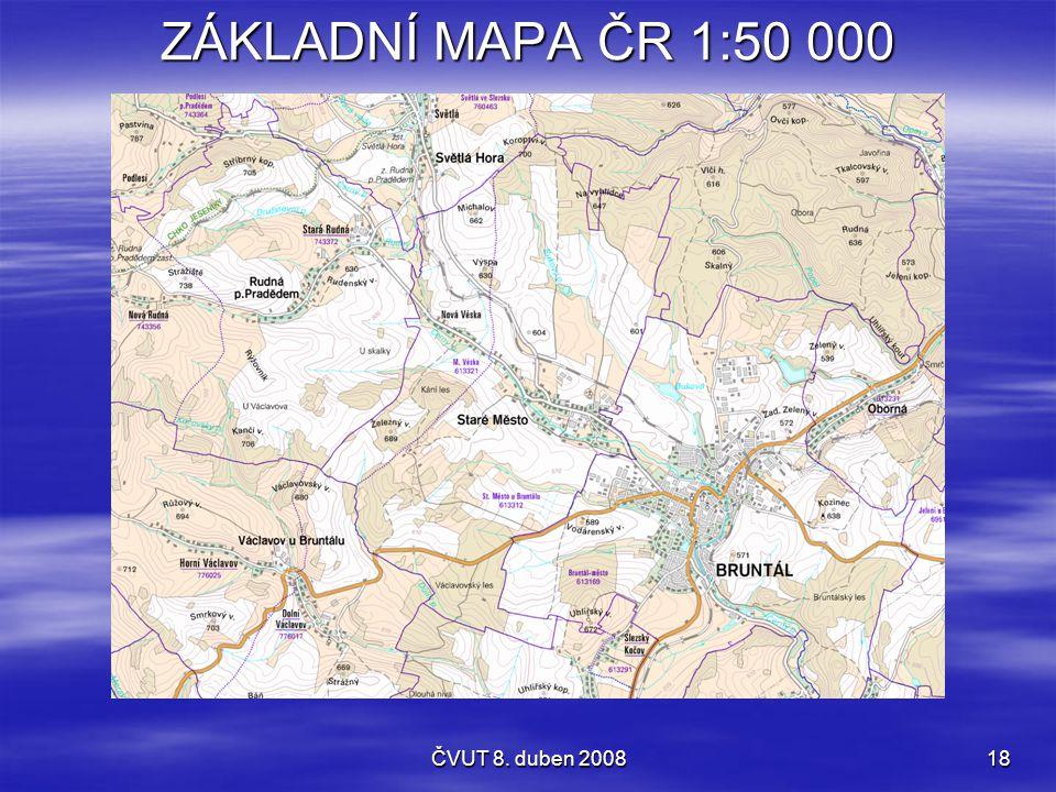 ČVUT 8. duben 200818 ZÁKLADNÍ MAPA ČR 1:50 000