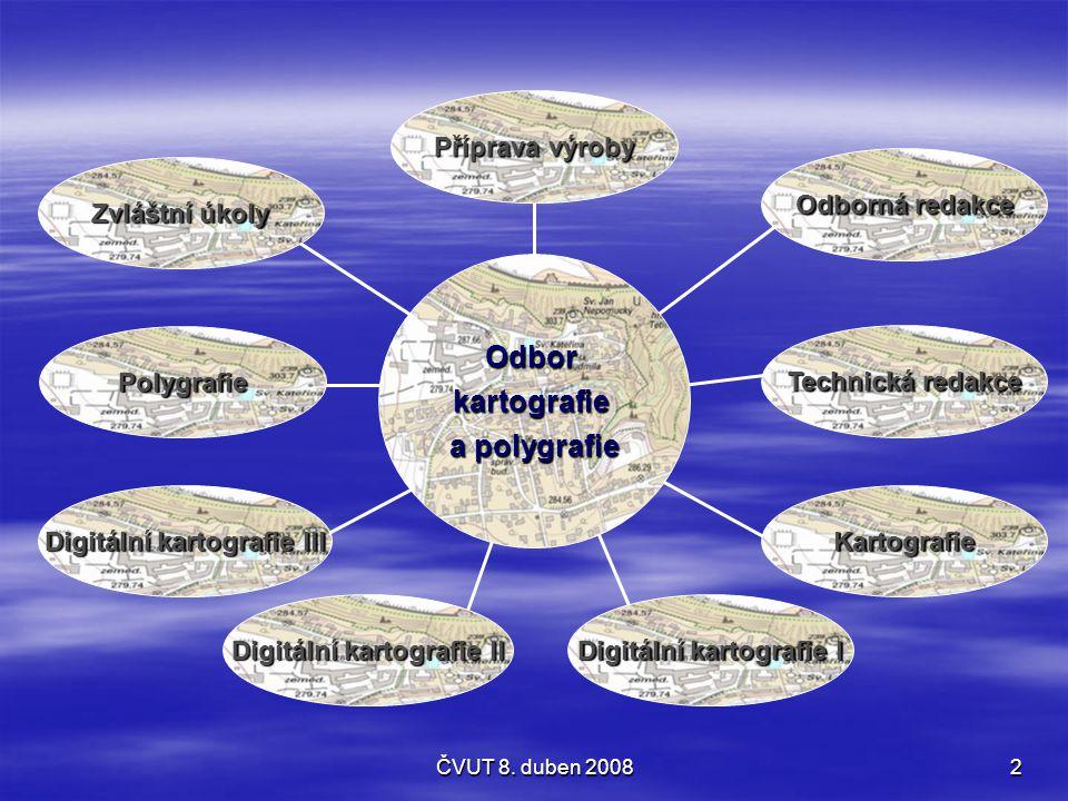 ČVUT 8. duben 20082 Příprava výroby Odborná redakce Technická redakce Kartografie Digitální kartografie I Digitální kartografie II Digitální kartograf