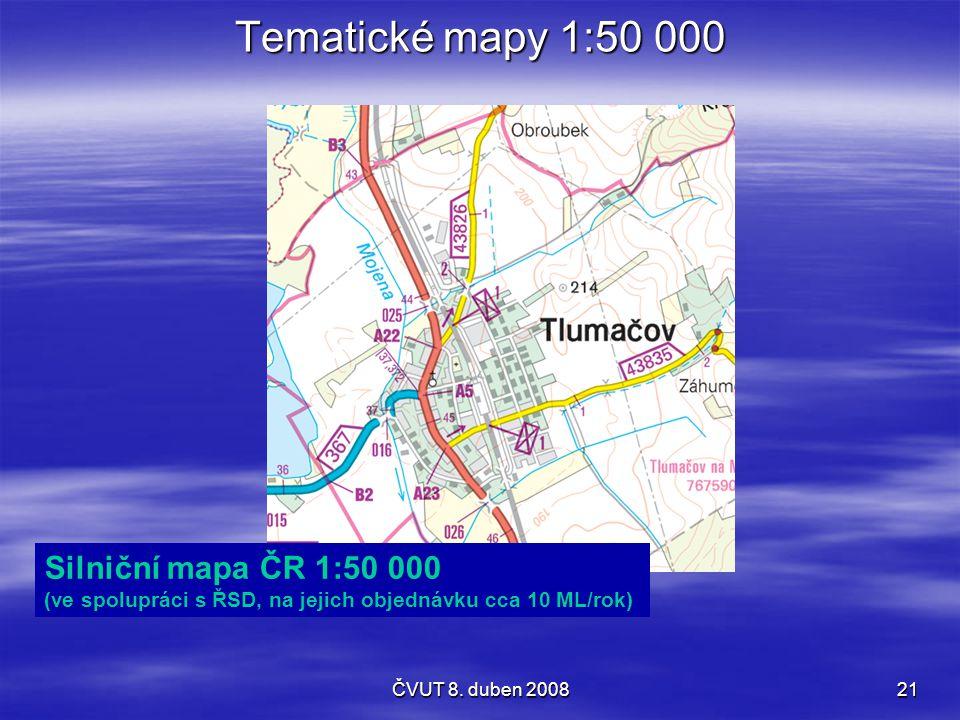 ČVUT 8. duben 200821 Tematické mapy 1:50 000 Silniční mapa ČR 1:50 000 (ve spolupráci s ŘSD, na jejich objednávku cca 10 ML/rok)