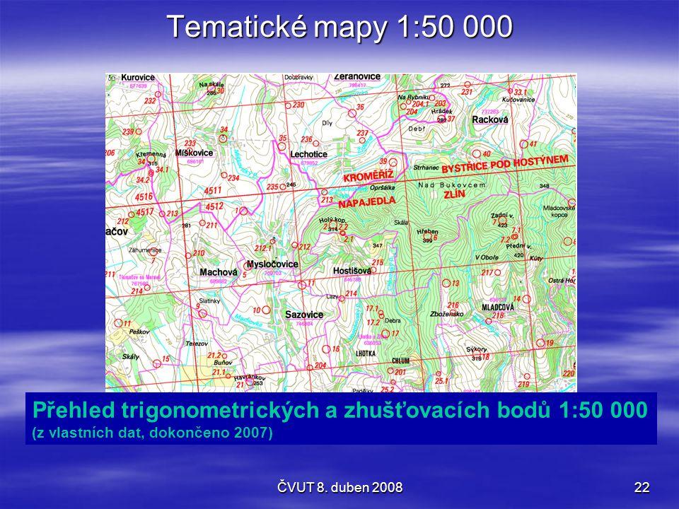 ČVUT 8. duben 200822 Tematické mapy 1:50 000 Přehled trigonometrických a zhušťovacích bodů 1:50 000 (z vlastních dat, dokončeno 2007)