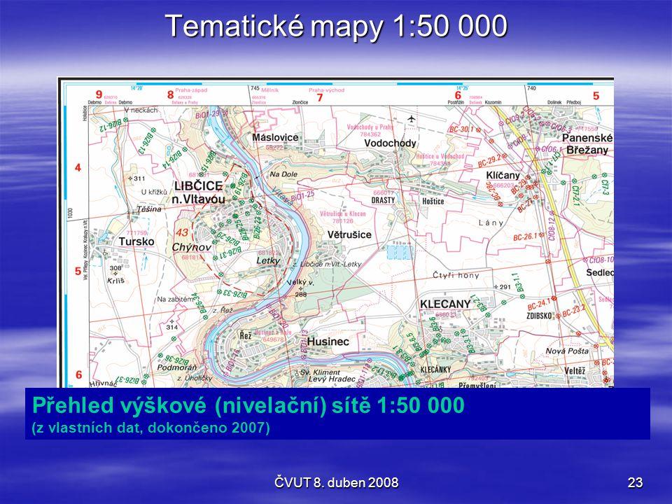 ČVUT 8. duben 200823 Tematické mapy 1:50 000 Přehled výškové (nivelační) sítě 1:50 000 (z vlastních dat, dokončeno 2007)