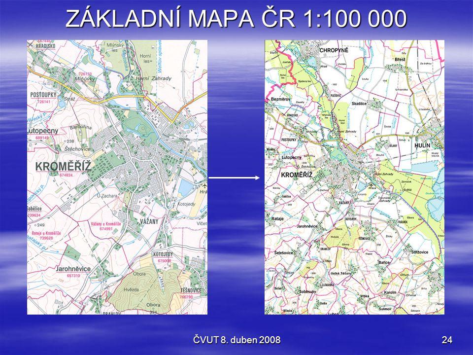 ČVUT 8. duben 200824 ZÁKLADNÍ MAPA ČR 1:100 000