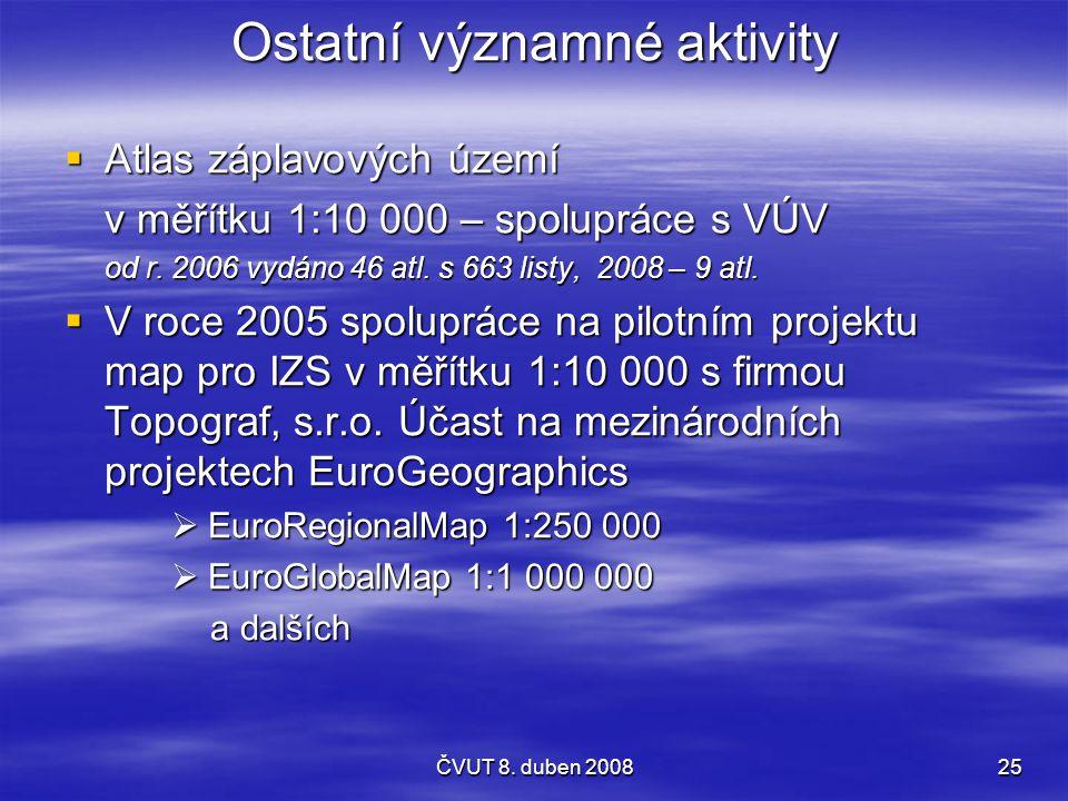 ČVUT 8. duben 200825 Ostatní významné aktivity  Atlas záplavových území v měřítku 1:10 000 – spolupráce s VÚV od r. 2006 vydáno 46 atl. s 663 listy,