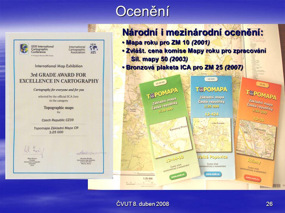 ČVUT 8. duben 200826Ocenění Národní i mezinárodní ocenění: Mapa roku pro ZM 10 (2001) Mapa roku pro ZM 10 (2001) Zvlášt. cena komise Mapy roku pro zpr