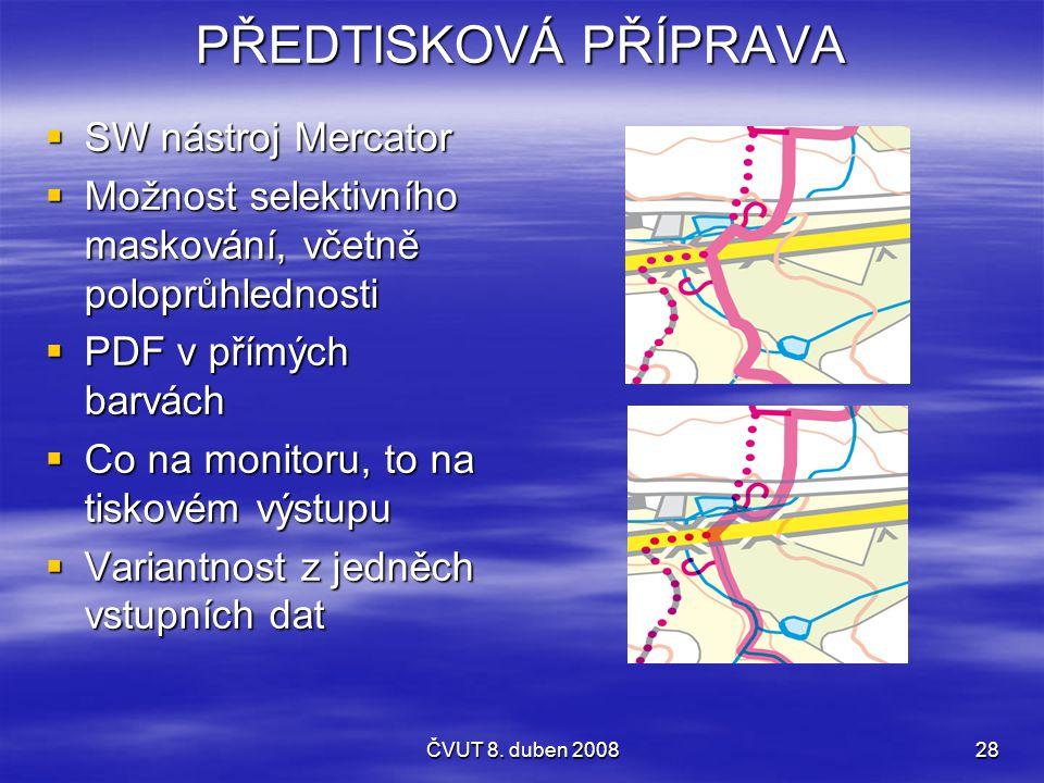 ČVUT 8. duben 200828 PŘEDTISKOVÁ PŘÍPRAVA  SW nástroj Mercator  Možnost selektivního maskování, včetně poloprůhlednosti  PDF v přímých barvách  Co