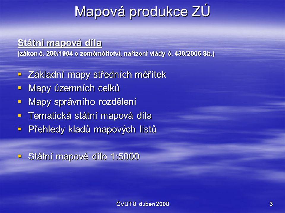 ČVUT 8. duben 20083 Mapová produkce ZÚ Státní mapová díla (zákon č. 200/1994 o zeměměřictví, nařízení vlády č. 430/2006 Sb.)  Základní mapy středních